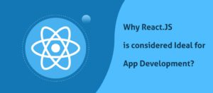 Why ReactJS is ideal for app development in 2019